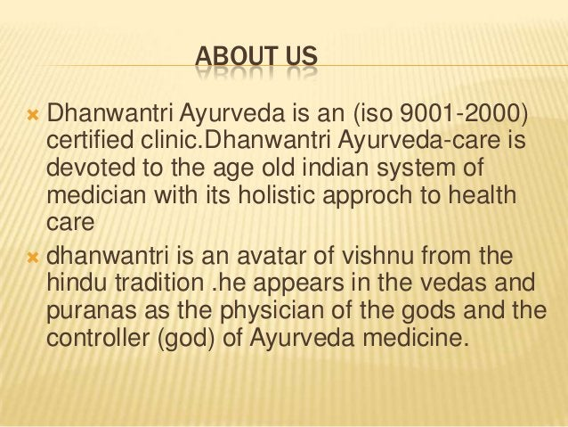 ABOUT US Dhanwantri Ayurveda is an (iso 9001-2000) certified clinic.Dhanwantri Ayurveda-care is devoted to the age old ind...