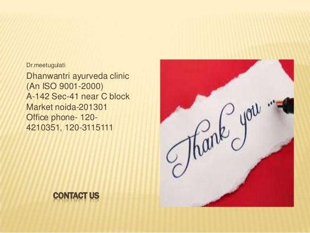 Dr.meetugulati  Dhanwantri ayurveda clinic (An ISO 9001-2000) A-142 Sec-41 near C block Market noida-201301 Office phone- ...