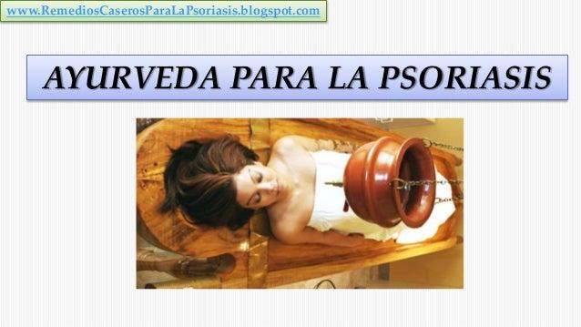 AYURVEDA PARA LA PSORIASIS www.RemediosCaserosParaLaPsoriasis.blogspot.com