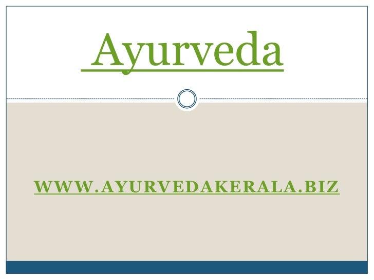 Ayurveda<br />www.ayurvedakerala.biz<br />