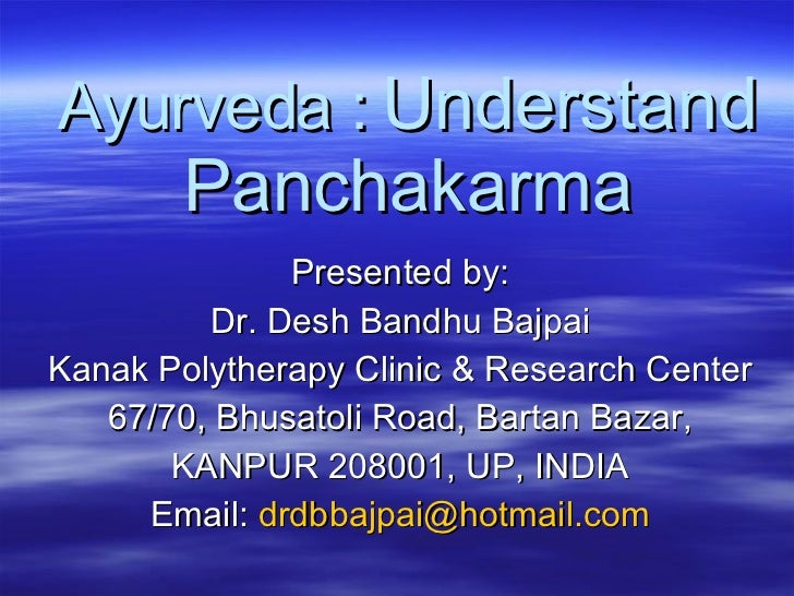 Ayurveda :   Understand Panchakarma Presented by: Dr. Desh Bandhu Bajpai Kanak Polytherapy Clinic & Research Center 67/70,...