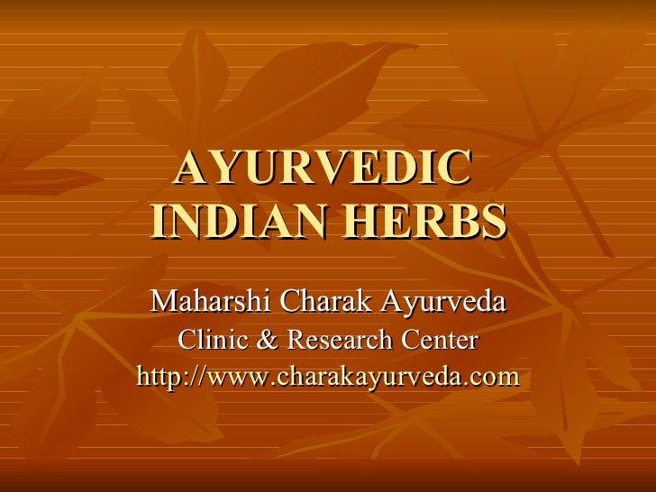 AYURVEDIC  INDIAN HERBS Maharshi Charak Ayurveda Clinic & Research Center http://www.charakayurveda.com
