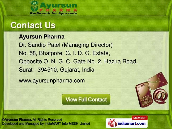 Contact Us Ayursun Pharma Dr. Sandip Patel (Managing Director) No. 58, Bhatpore, G. I. D. C. Estate, Opposite O. N. G. C. ...