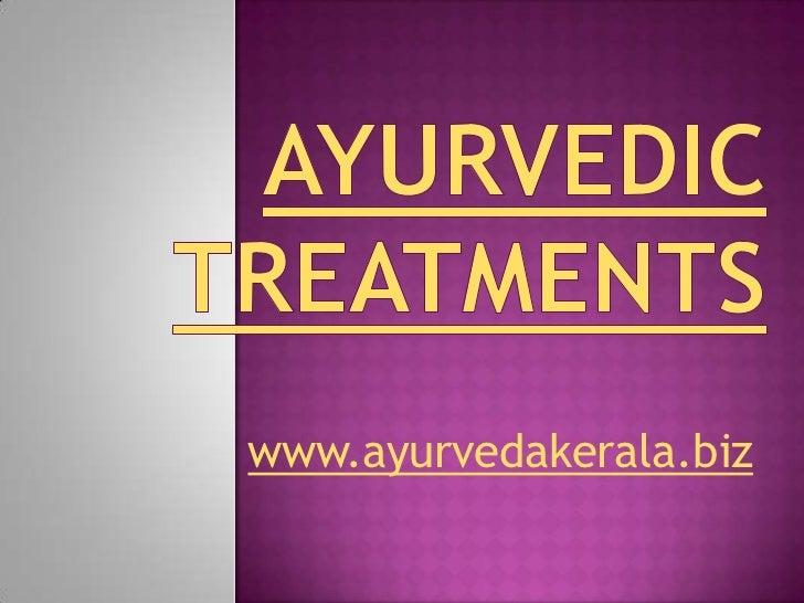 Ayurvedic Treatments<br />www.ayurvedakerala.biz<br />