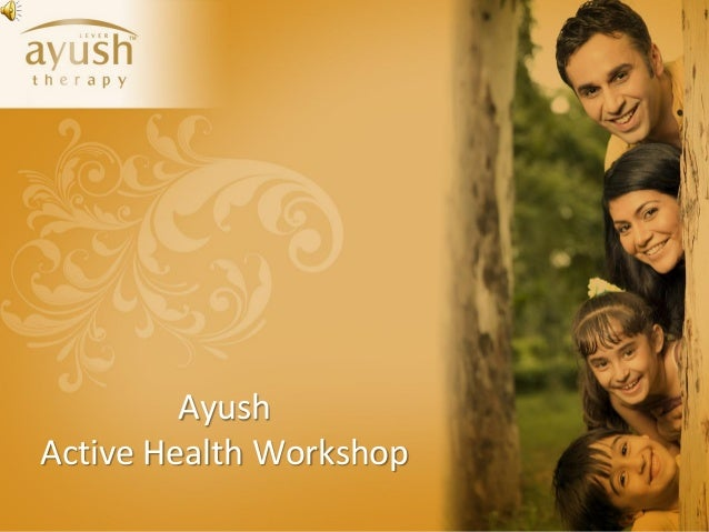 AyushActive Health Workshop    ©Hindustan Unilever Limited. This presentation belongs to Hindustan Unilever Network (HULN-...