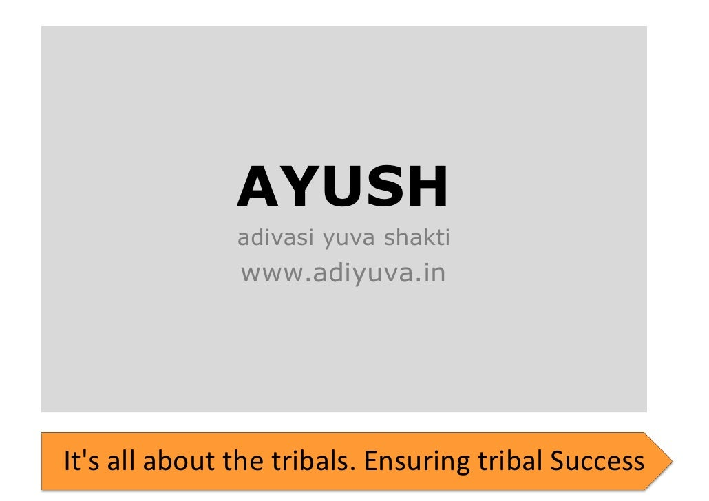 AYUSH                adivasi yuva shakti                www.adiyuva.in     It's all about the tribals. Ensuring tribal Suc...