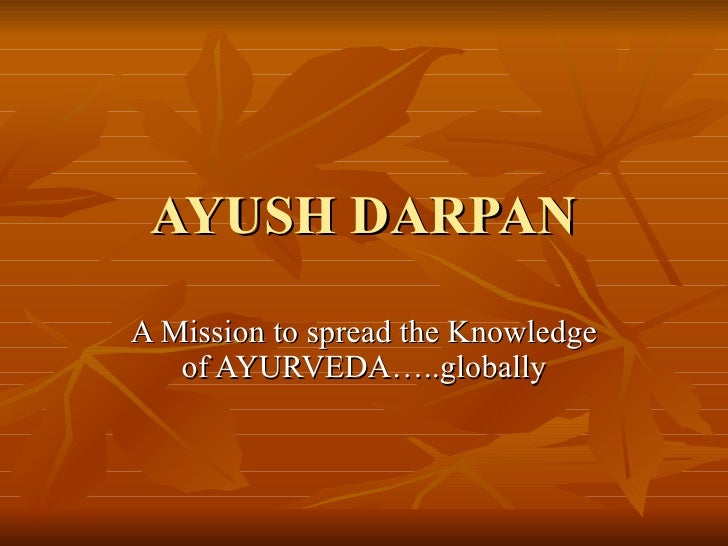 AYUSH DARPAN A Mission to spread the Knowledge of AYURVEDA…..globally