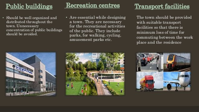 Public buildings • Should be well organized and distributed throughout the town. Unnecessary concentration of public build...
