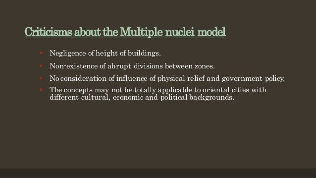 Criticisms about the Multiple nuclei model  Negligence of height of buildings.  Non-existence of abrupt divisions betwee...