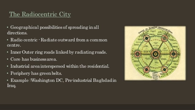 The Radiocentric City • Geographical possibilities of spreading in all directions. • Radio centric -Radiate outward from a...