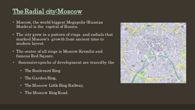 TheRadial city:Moscow • Moscow, the world biggest Megapolis (Russian Moskva) is the capital of Russia. • The city grew in ...
