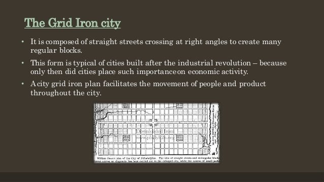 The Grid Iron city • It is composed of straight streets crossing at right angles to create many regular blocks. • This for...