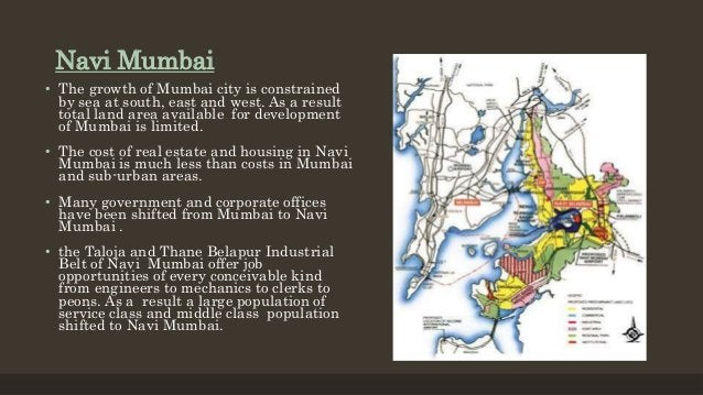 Navi Mumbai • The growth of Mumbai city is constrained by sea at south, east and west. As a result total land area availab...