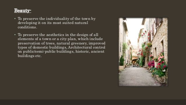 Beauty- • To preserve the individuality of the town by developing it on its most suited natural conditions. • To preserve ...