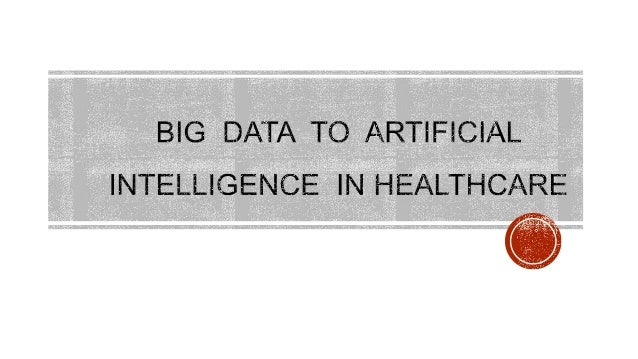  Why we study Big Data in healthcare system?  Big Data Sources and technique  Some Examples of Artificial Intelligence ...
