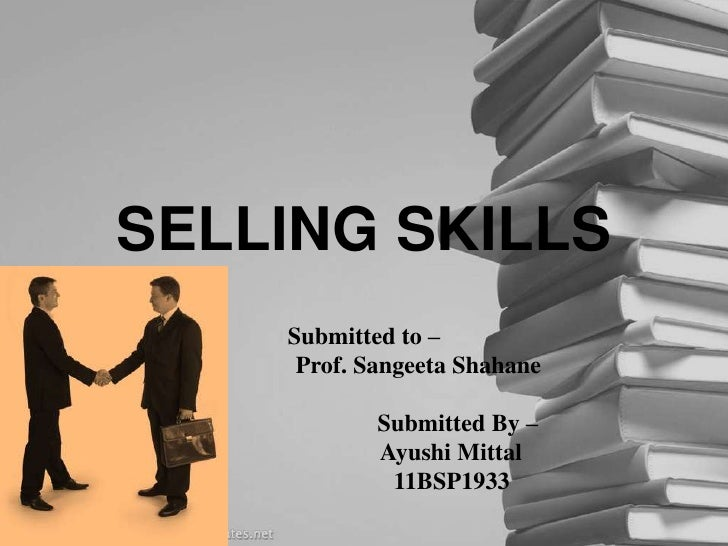 SELLING SKILLS<br />Submitted to –<br />                  Prof. Sangeeta Shahane <br />                               Subm...