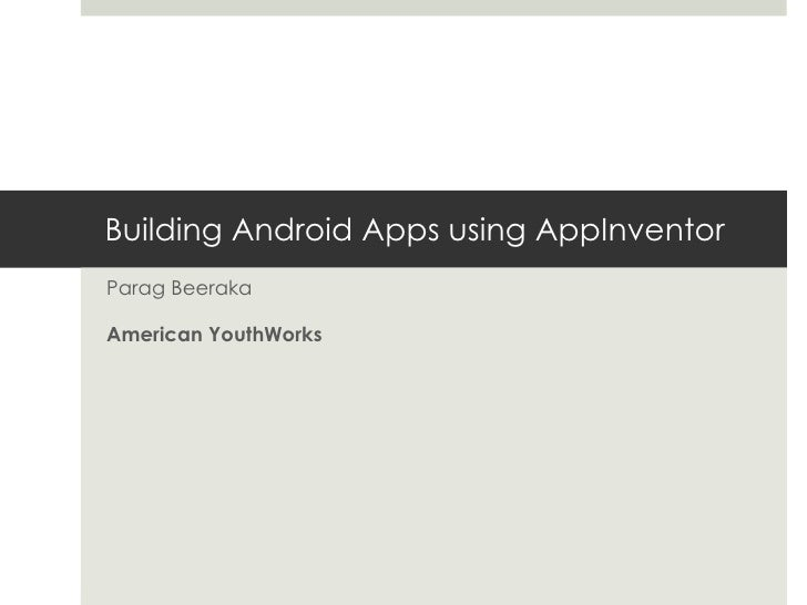 Building Android Apps using AppInventor Parag Beeraka American YouthWorks