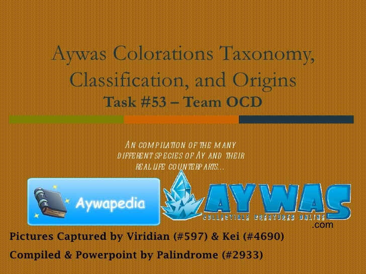 Aywas Colorations Taxonomy,        Classification, and Origins                 Task #53 – Team OCD                      An...