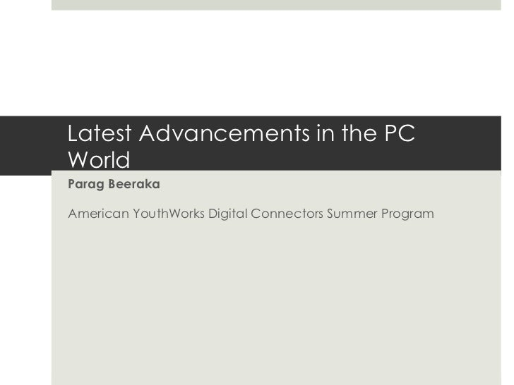 Latest Advancements in the PC World Parag Beeraka American YouthWorks Digital Connectors Summer Program