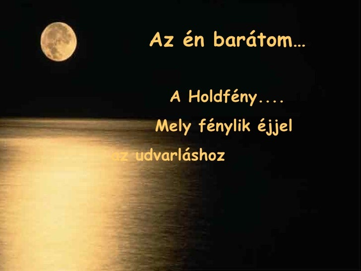 Az én barátom… A Holdfény .... Mely   fénylik   éjjel  az udvarláshoz