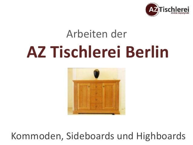 Arbeiten der   AZ Tischlerei BerlinKommoden, Sideboards und Highboards