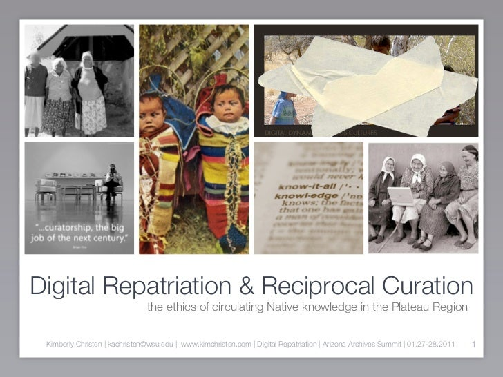Digital Repatriation & Reciprocal Curation                               the ethics of circulating Native knowledge in the...