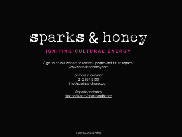 Sign up on our website to receive updates and future reports: www.sparksandhoney.com For more information: 212.894.5100 in...