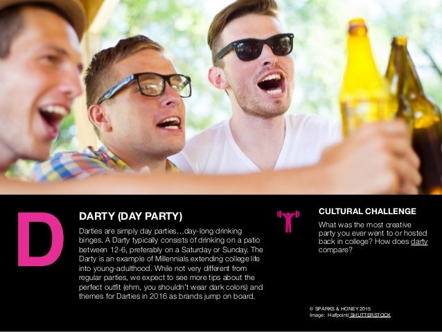 AGENCY OF RELEVANCE DARTY (DAY PARTY) Darties are simply day parties…day-long drinking binges. A Darty typically consists ...