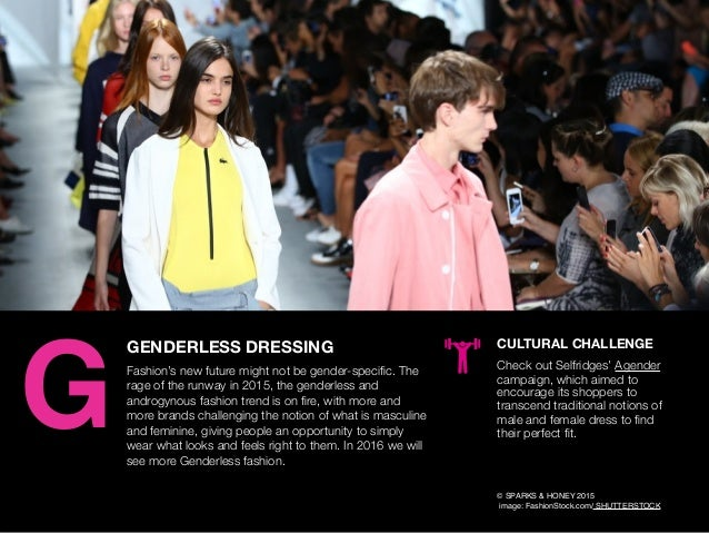 AGENCY OF RELEVANCE GENDERLESS DRESSING Fashion's new future might not be gender-specific. The rage of the runway in 2015, ...