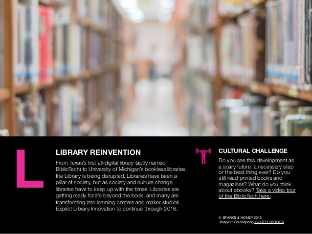 AGENCY OF RELEVANCE LIBRARY REINVENTION From Texas's first all-digital library (aptly named BiblioTech) to University of Mi...
