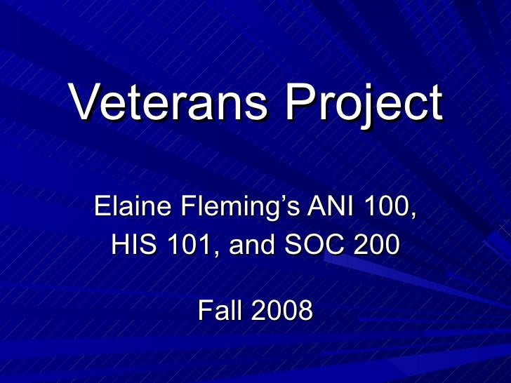 Veterans Project Elaine Fleming's ANI 100, HIS 101, and SOC 200 Fall 2008