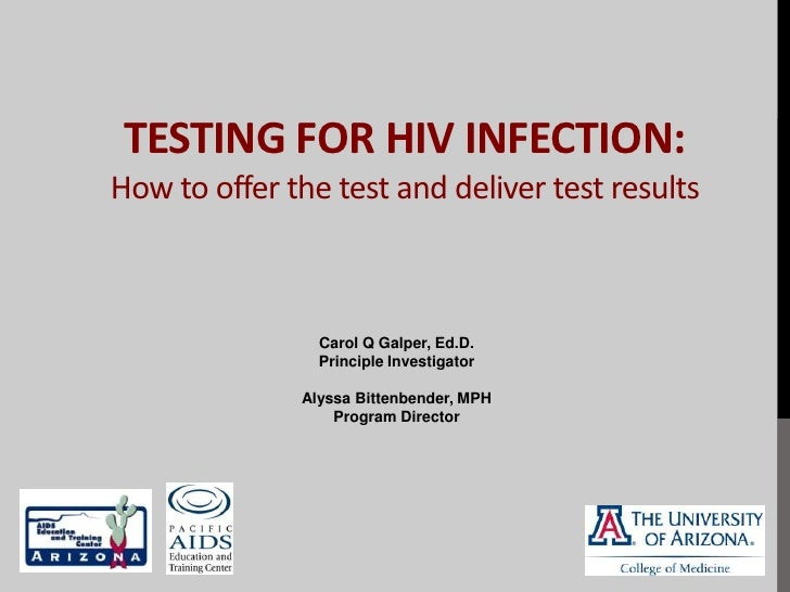 TESTING FOR HIV INFECTION:How to offer the test and deliver test results                Carol Q Galper, Ed.D.             ...