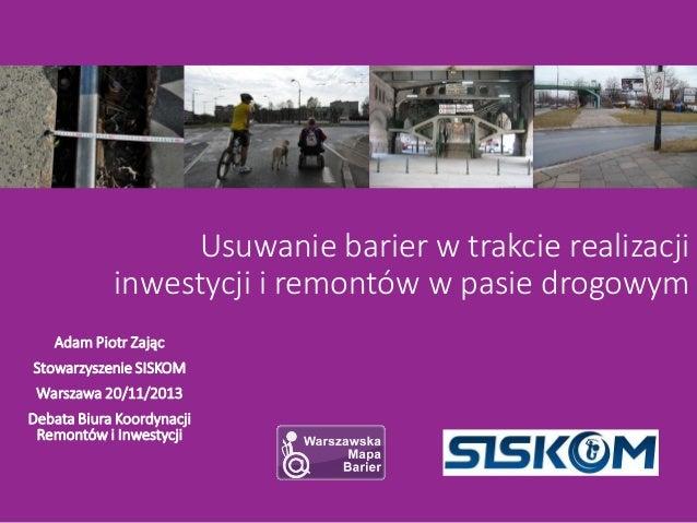 Usuwanie barier w trakcie realizacji inwestycji i remontów w pasie drogowym Adam Piotr Zając Stowarzyszenie SISKOM  Warsza...