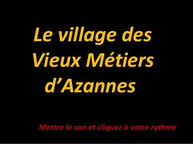 Le village des Vieux Métiers d'Azannes Mettre le son et cliquez à votre rythme