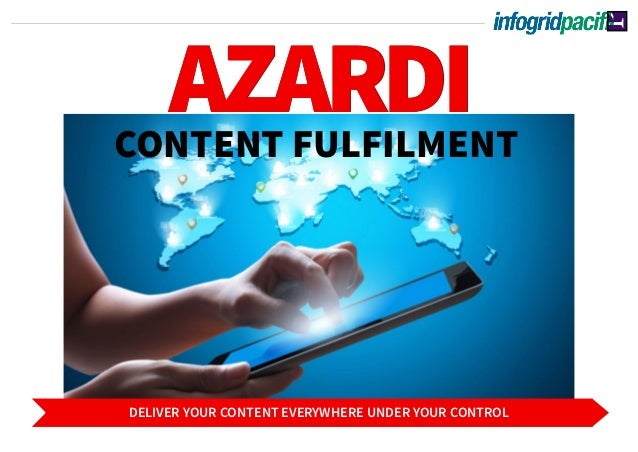 AZARDICONTENT FULFILMENT AZARDI DELIVER YOUR CONTENT EVERYWHERE UNDER YOUR CONTROL