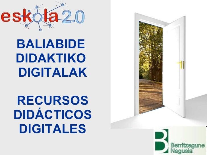 BALIABIDE  DIDAKTIKO  DIGITALAK RECURSOS DIDÁCTICOS DIGITALES