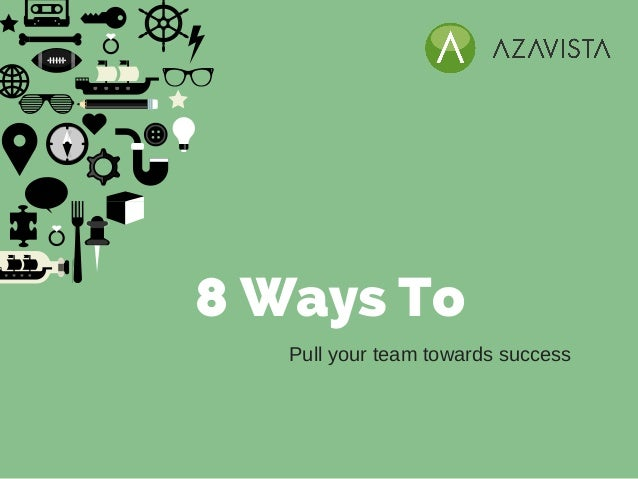 8 Ways To Pull your team towards success