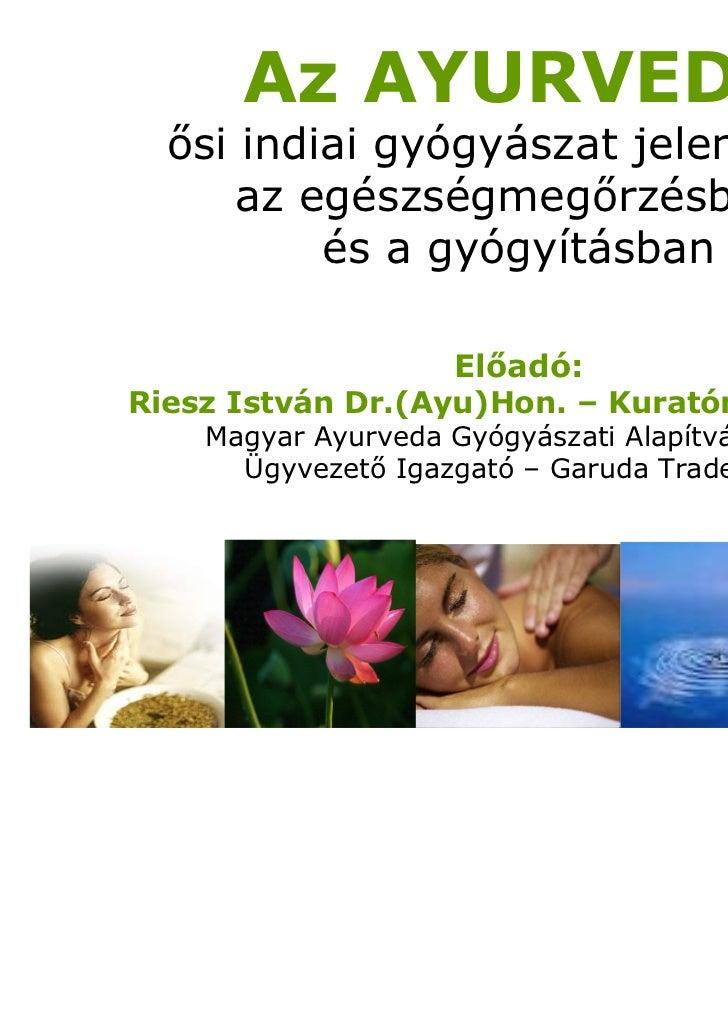 Az AYURVEDA   si indiai gyógyászat jelent sége      az egészségmeg rzésben,          és a gyógyításban                   E...