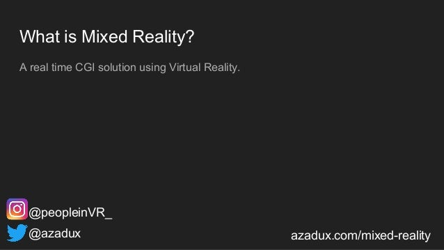 What is Mixed Reality? A real time CGI solution using Virtual Reality. @azadux azadux.com/mixed-reality @peopleinVR_