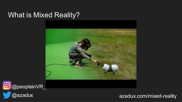 What is Mixed Reality? @azadux azadux.com/mixed-reality @peopleinVR_