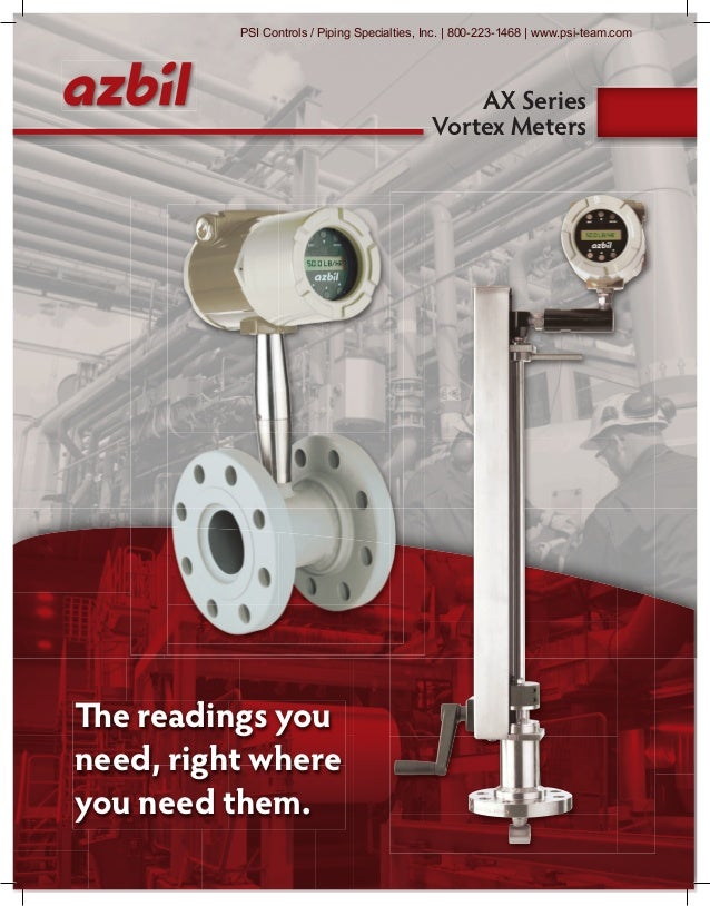 The readings you need, right where you need them. AX Series Vortex Meters PSI Controls / Piping Specialties, Inc. | 800-22...