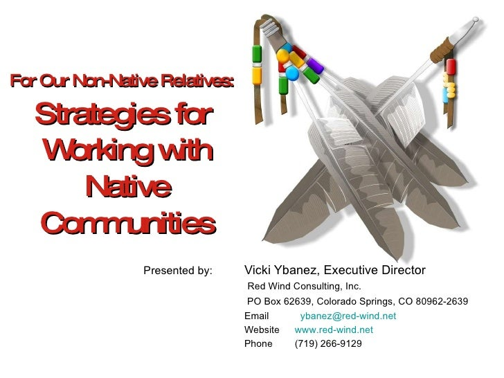 For Our Non-Native Relatives:   Strategies for  Working with Native Communities <ul><li>Presented by:  Vicki Ybanez, Execu...
