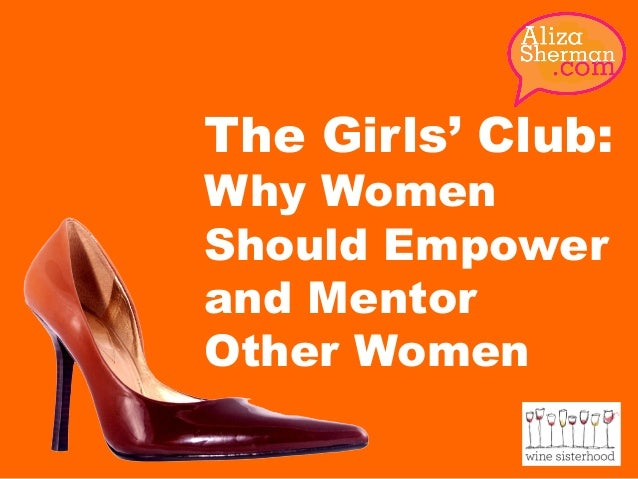 The Girls' Club: Why Women Should Empower and Mentor Other Women
