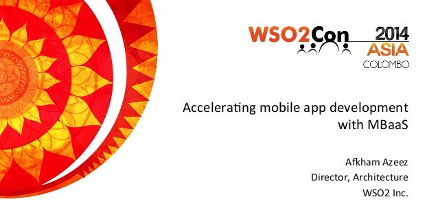 Accelera'ng  mobile  app  development   with  MBaaS   A8ham  Azeez   Director,  Architecture       ...