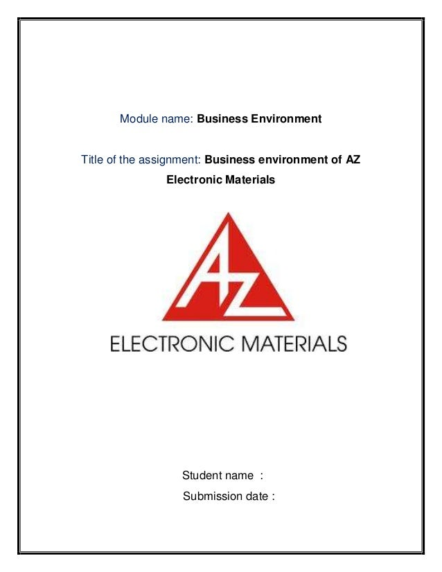 Module name: Business EnvironmentTitle of the assignment: Business environment of AZ               Electronic Materials   ...