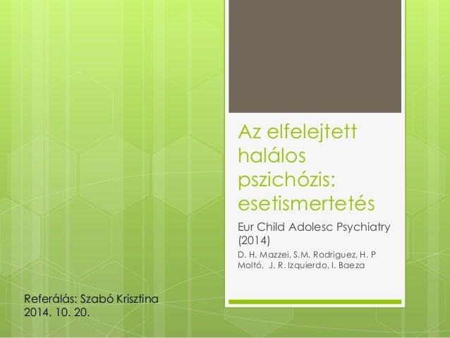 Az elfelejtett  halálos  pszichózis:  esetismertetés  Eur Child Adolesc Psychiatry  (2014)  D. H. Mazzei, S.M. Rodriguez, ...