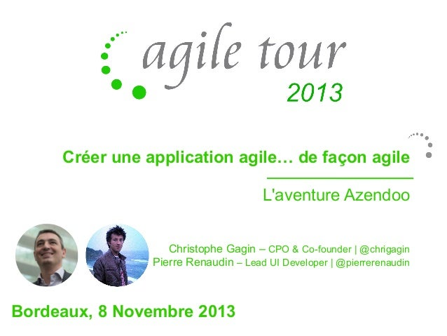 Créer une application agile… de façon agile L'aventure Azendoo Christophe Gagin – CPO & Co-founder | @chrigagin Pierre Ren...