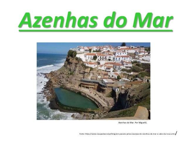 Azenhas do Mar Fonte: https://www.escapadarural.pt/blog/am-passeio-pelas-escarpas-de-sizenhas-do-mar-e-cabo-da-roca-untra/...