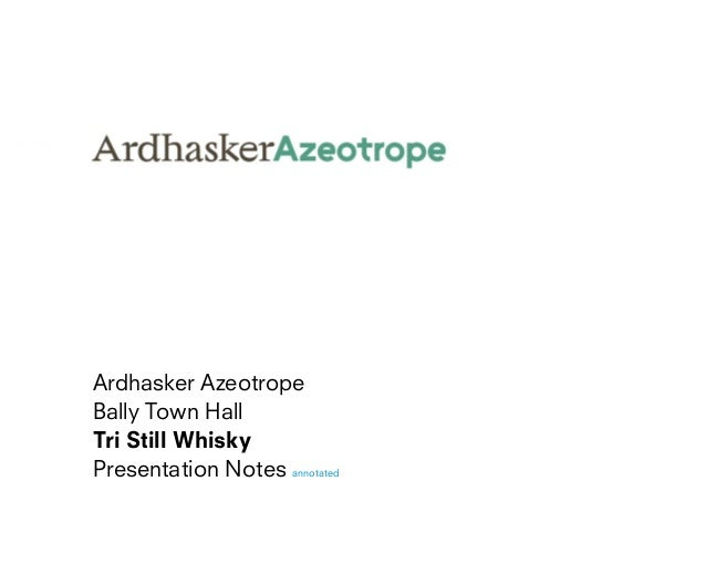 Ardhasker AzeotropeBally Town HallTri Still WhiskyPresentation Notes annotated