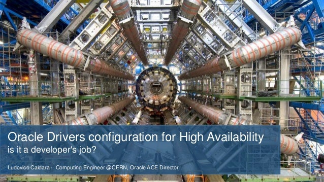 Oracle Drivers configuration for High Availability is it a developer's job? Ludovico Caldara - Computing Engineer @CERN, O...